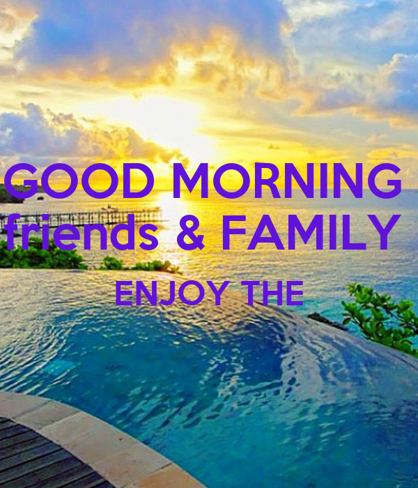Good Morning Family And Friends Images : Good morning friends family enjoy the poster