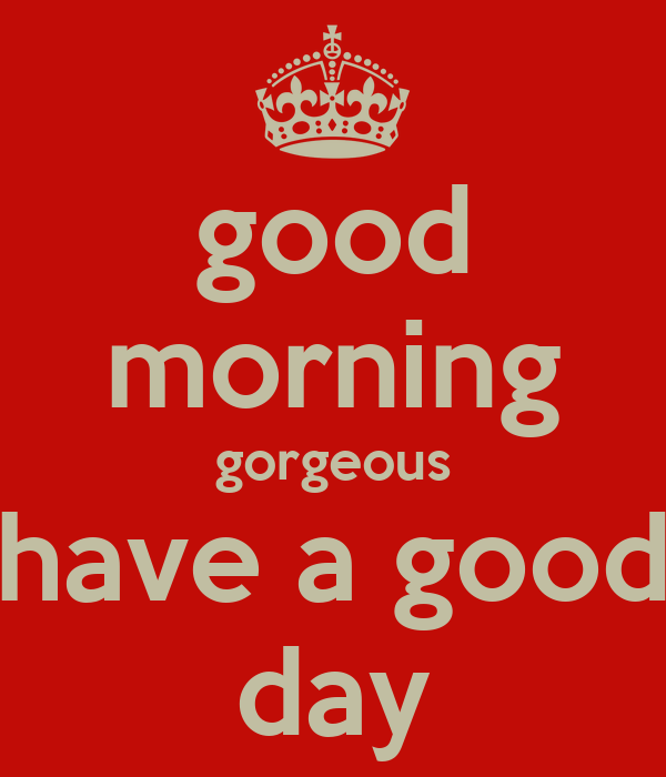 Good Morning Gorgeous French : Good morning gorgeous have a day poster mike keep