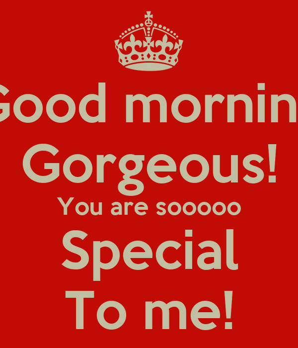 Good Morning Gorgeous French : Good morning gorgeous you are sooooo special to me