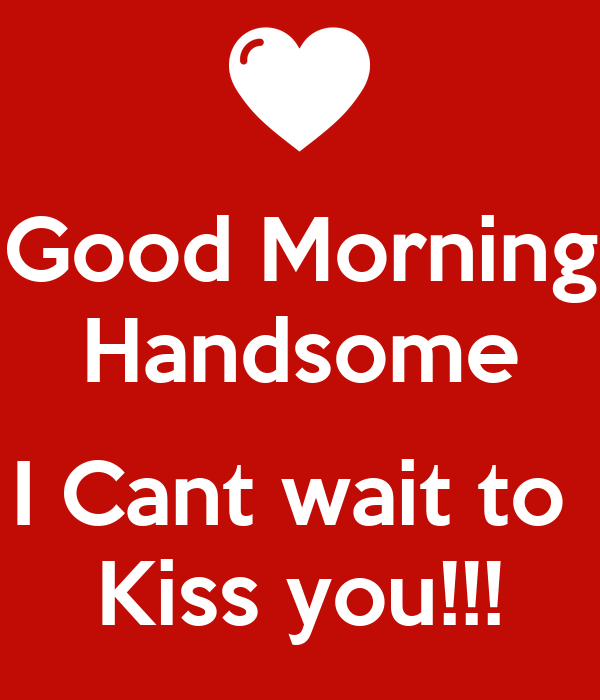Good Morning Kiss Meme : Good morning handsome i cant wait to kiss you poster