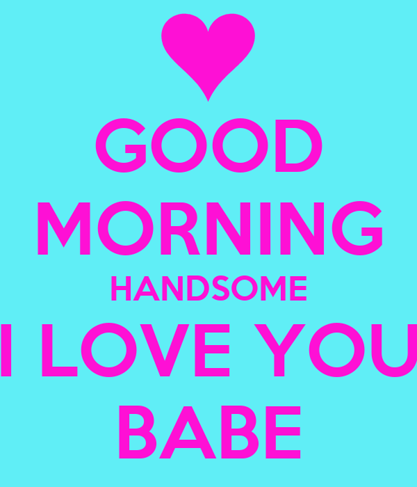 GOOD MORNING HANDSOME I LOVE YOU BABE Poster
