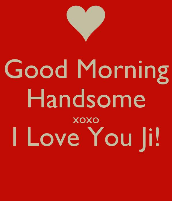 Good Morning Ji : Good morning handsome xoxo i love you ji keep calm and