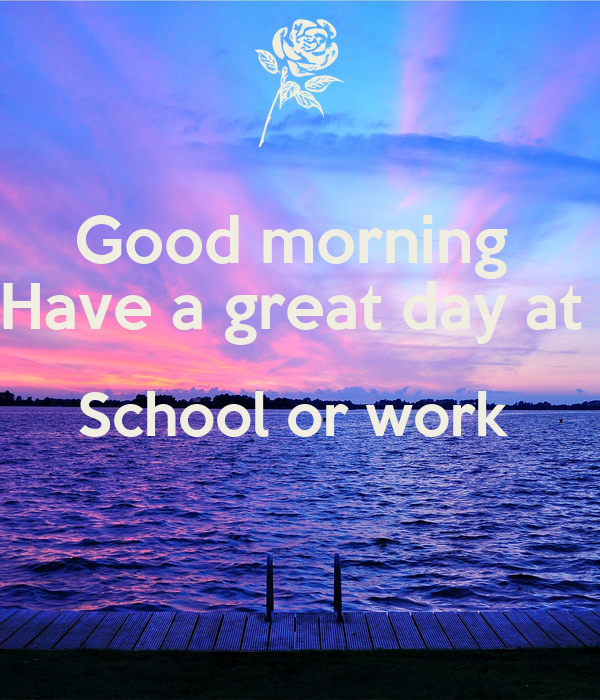 Good Morning Have A Great Day At School Or Work Poster