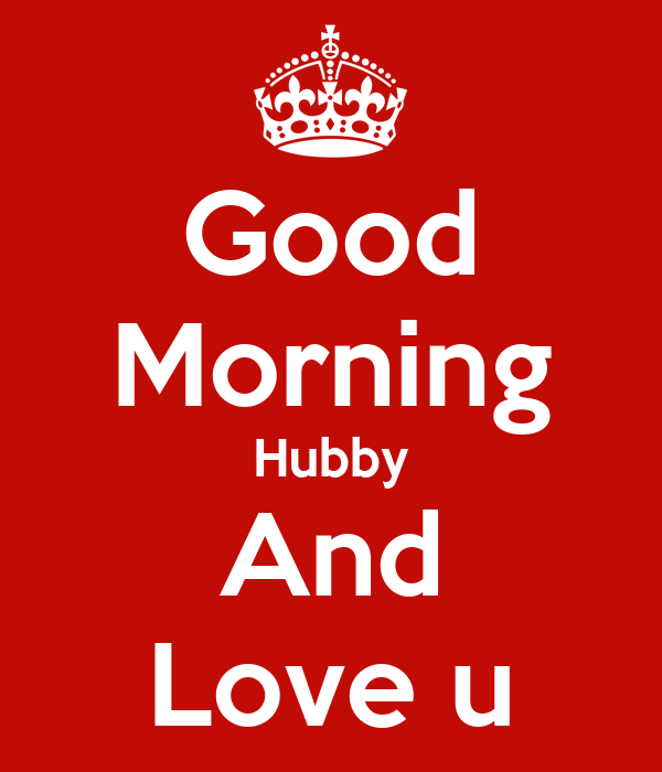 Good Morning Hubby And Love U Poster Seerat Keep Calm O Matic