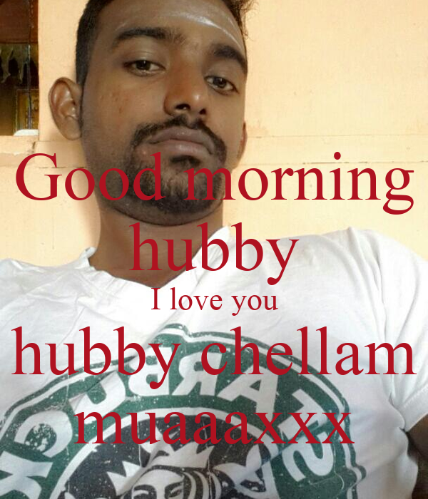 Good Morning Hubby I Love You Hubby Chellam Muaaaxxx Poster Indira