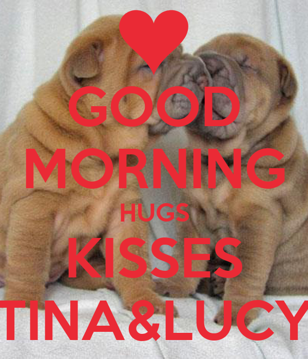 Good Morning Love And Hugs : Good morning hugs kisses tina lucy poster jeanie keep