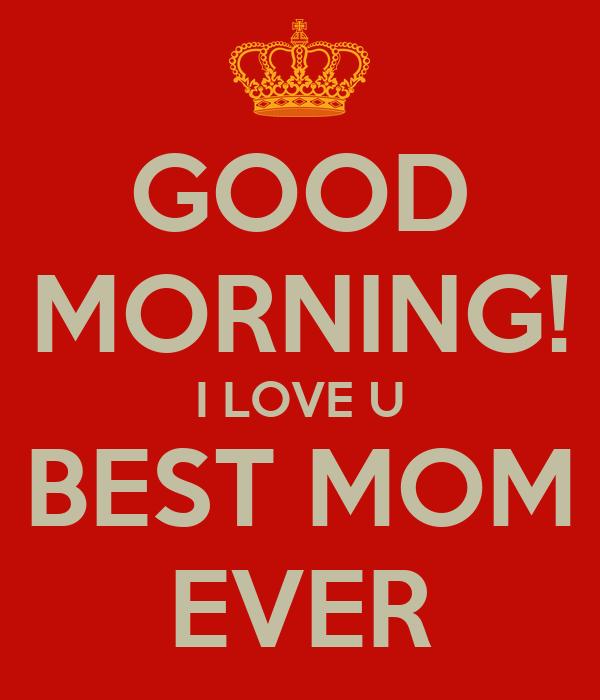 Good Morning Love Poster : Good morning i love u best mom ever poster olga keep