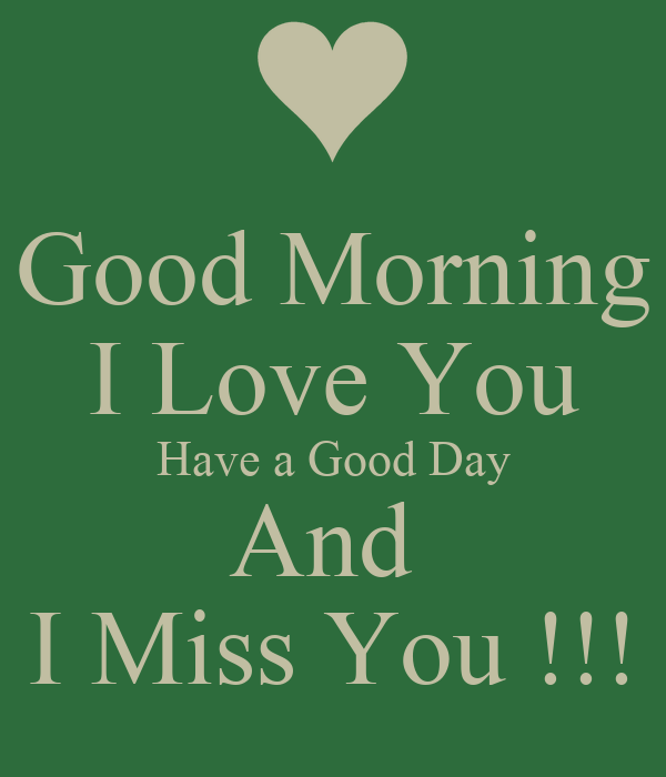 Good Morning I Love You Have A Good Day And I Miss You Poster