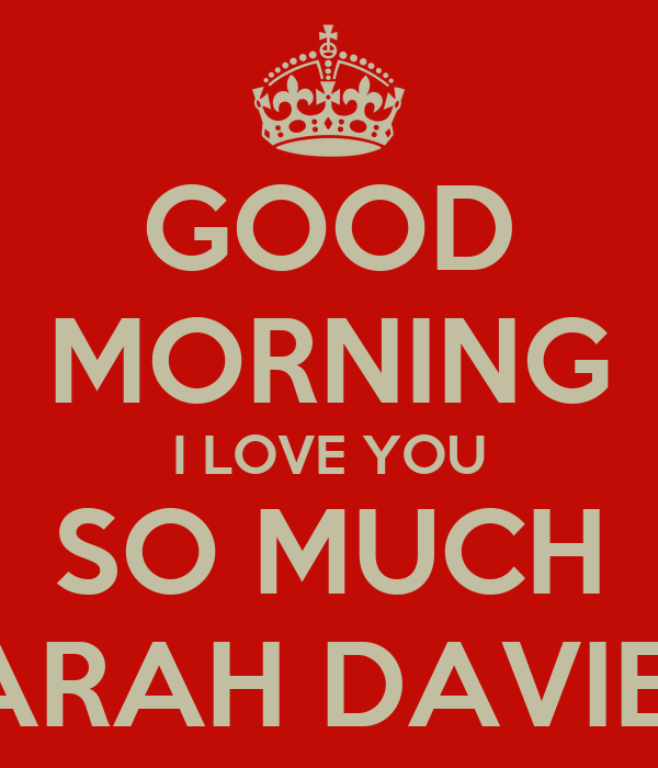 Good Morning Love You So Much : Good morning i love you so much sarah davies keep calm
