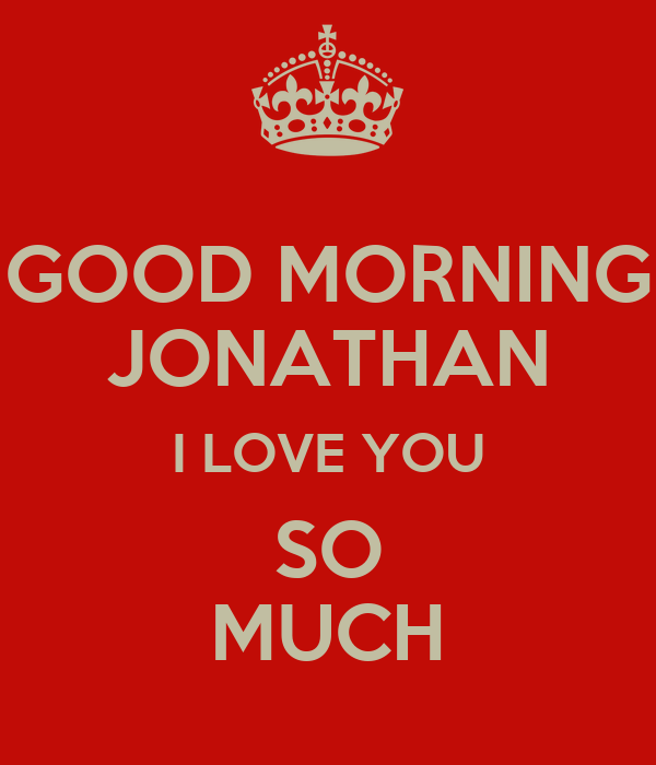 Good Morning Love You So Much : Good morning jonathan i love you so much poster tlo