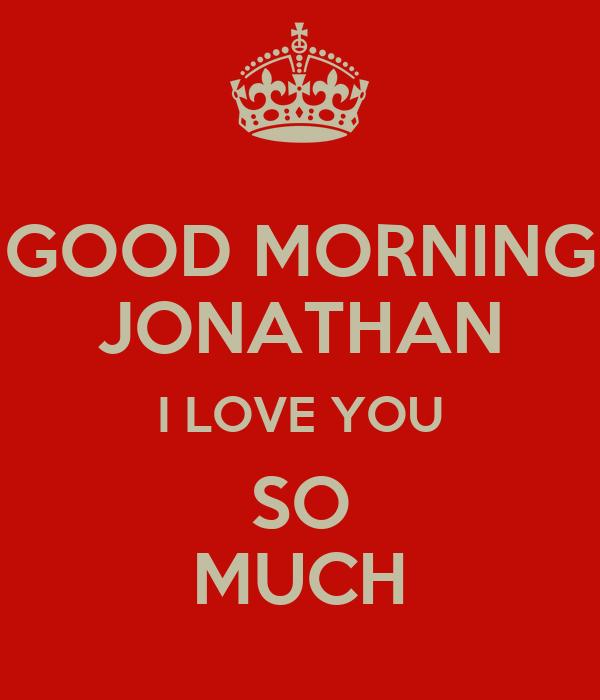 Good Morning I Love You So Much GOOD MORNING JO...