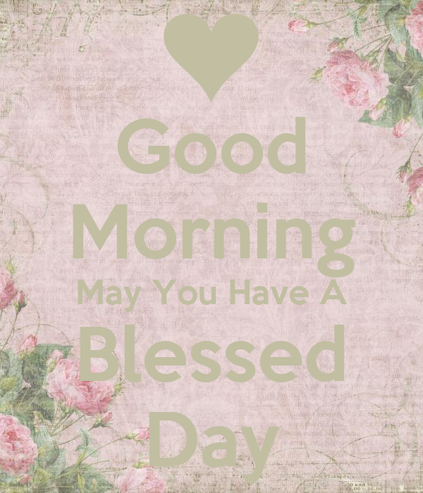 Good Morning May You Have A Blessed Day Poster Sally Keep Calm O