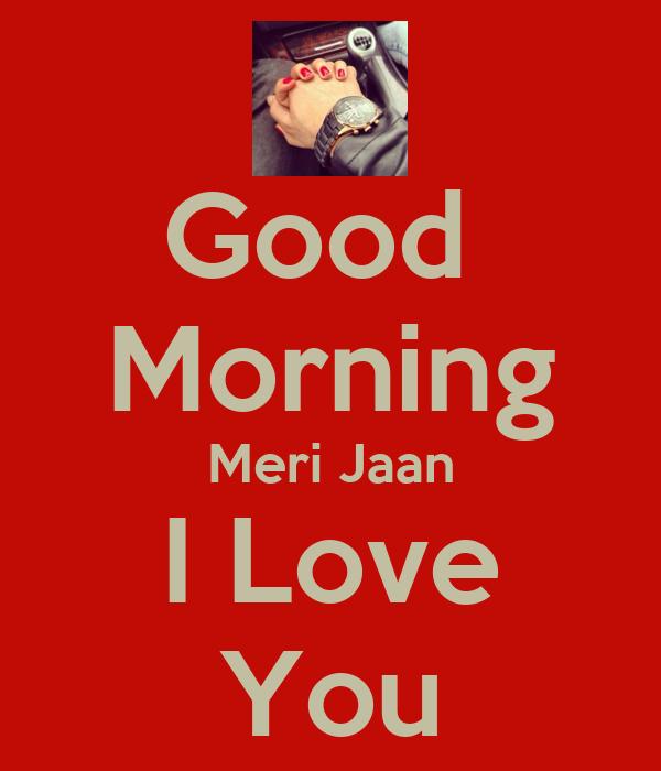 I Love You Jaan Quotes : Meri Jaan Good morning meri jaan i love you poster deep keep calm-o ...