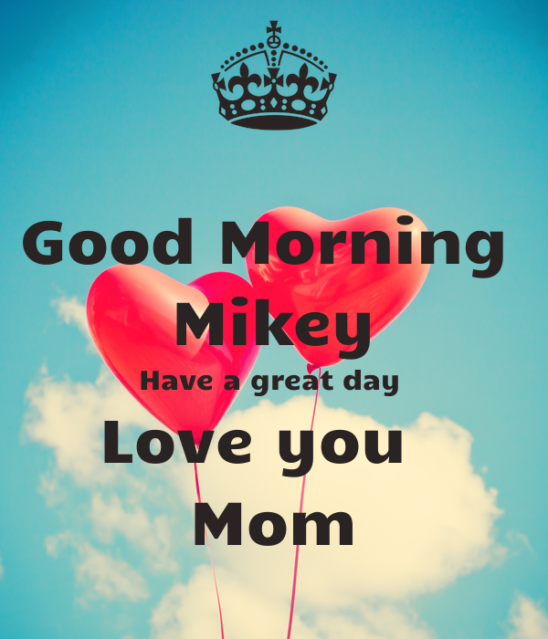 Good Morning Mikey Have A Great Day Love You Mom Poster Mommy
