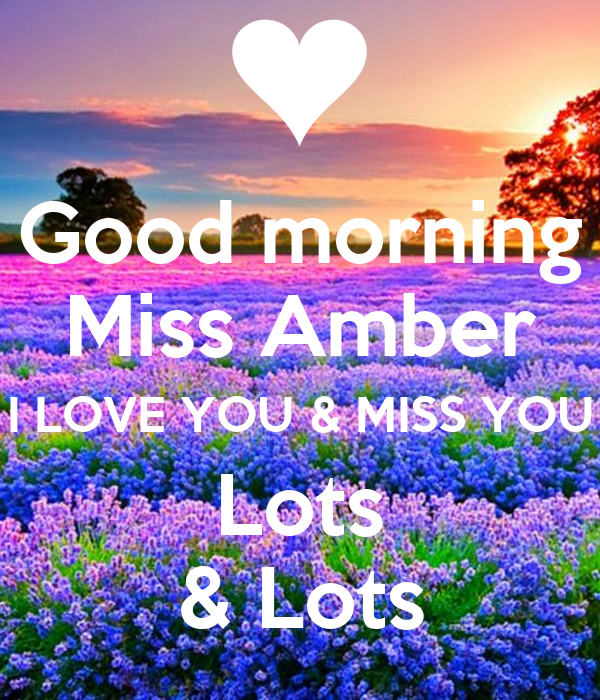 Good Morning Miss Amber I Love You Miss You Lots Lots Poster J