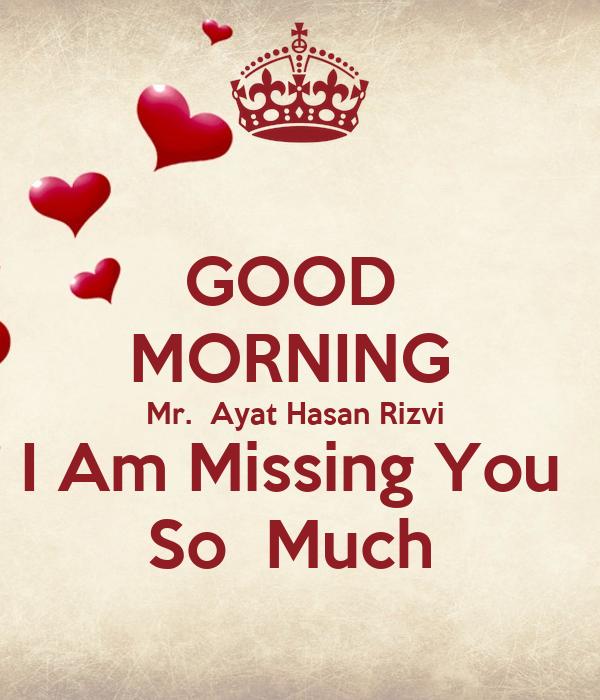 GOOD MORNING Mr. Ayat Hasan Rizvi I Am Missing You So Much ...