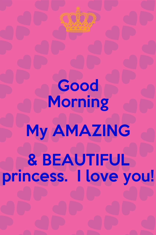 Good Morning My AMAZING & BEAUTIFUL princess. I love you ...
