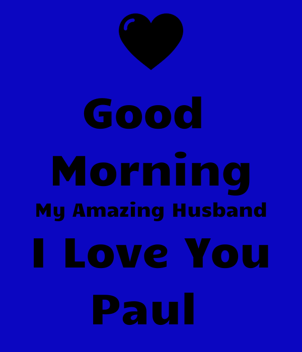 Good Morning My Lovely Husband : Good morning my amazing husband i love you paul poster