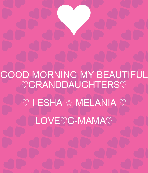 GOOD MORNING MY BEAUTIFUL ♡GRANDDAUGHTERS♡ ♡ I ESHA