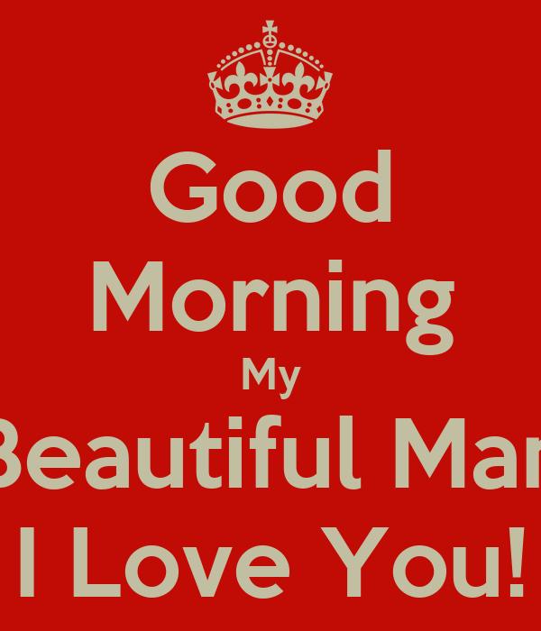 Good Morning Beautiful My Love : Good morning my beautiful man i love you poster sue