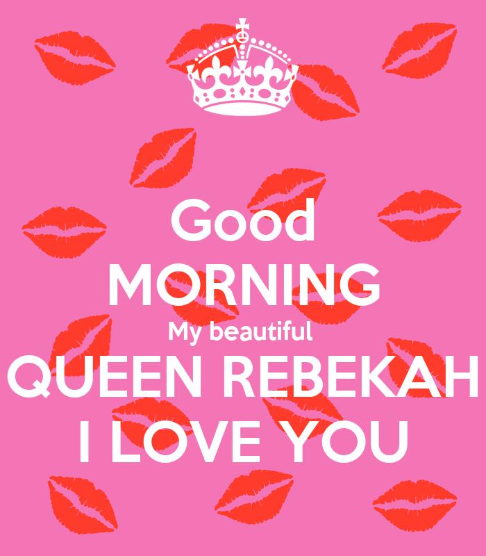 Good Morning Beautiful Love : Good morning my beautiful queen rebekah i love you poster