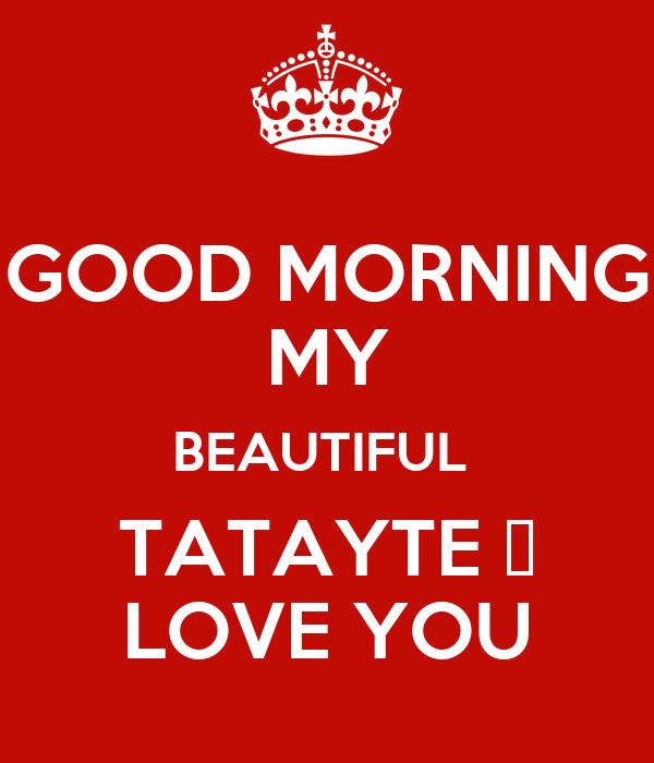 Good Morning Beautiful My Love : Good morning my beautiful tatayte 😳 love you poster tony