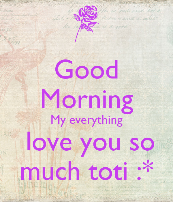 Good Morning My Love Lovingyou : Good morning my everything love you so much toti poster