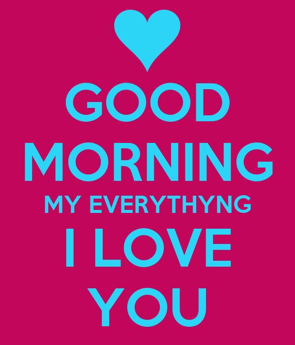 Keep Calm And Good Morning My Love : Good morning my everythyng i love you keep calm and