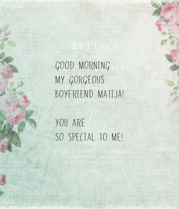 Good Morning Boyfriend Pic : Good morning my gorgeous boyfriend matija you are so