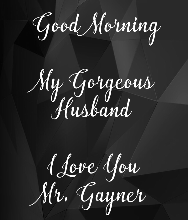 Good Morning My Gorgeous Husband I Love You Mr Gayner Poster Ave