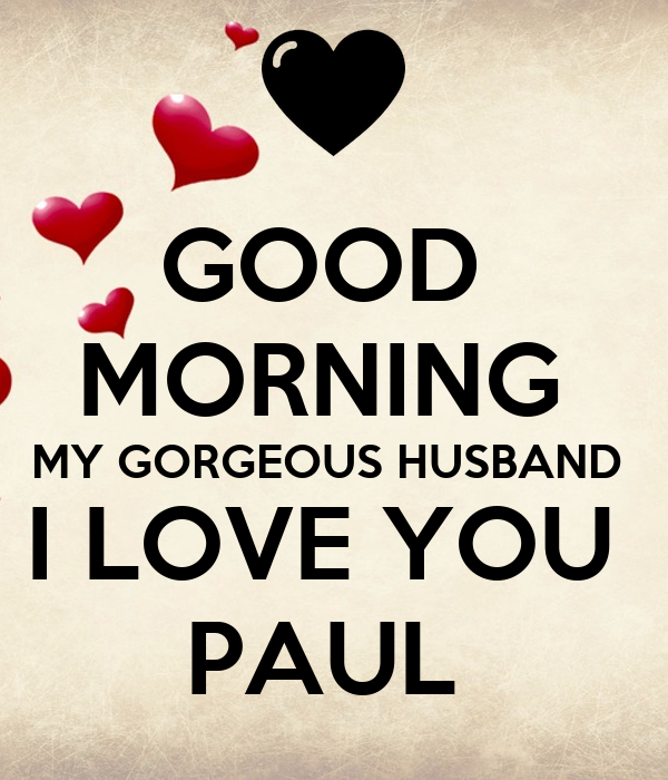 Good Morning My Gorgeous Husband I Love You Paul Poster Clare L