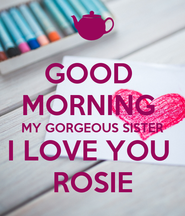 Good Morning My Gorgeous Sister I Love You Rosie Poster Keep