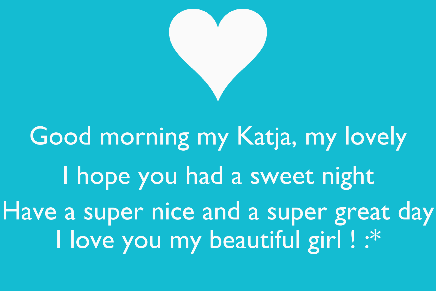 Good Morning Beautiful Hope You Have A Great Day : Good morning my katja lovely i hope you had a sweet