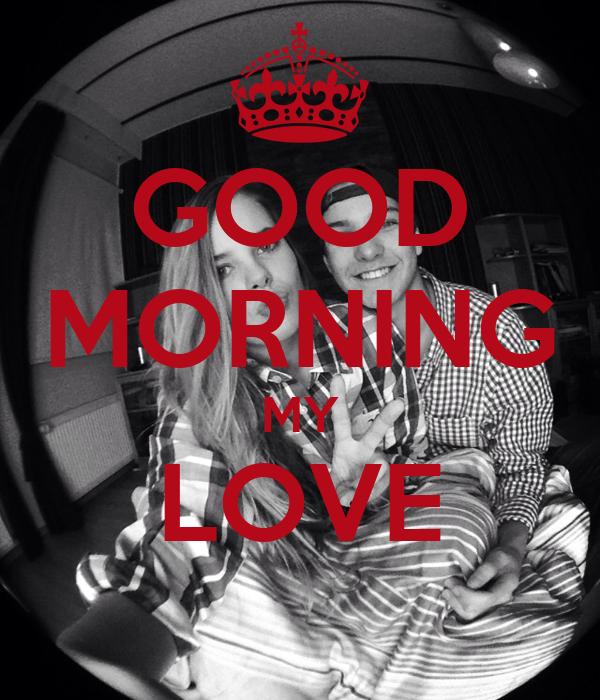 Keep Calm And Good Morning My Love : Good morning my love keep calm and carry on image generator