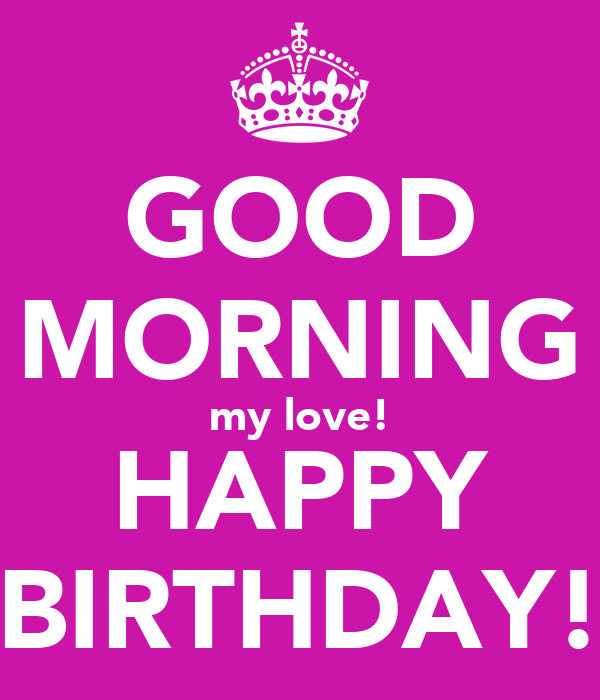 Keep Calm And Good Morning My Love : Good morning my love happy birthday poster dio keep