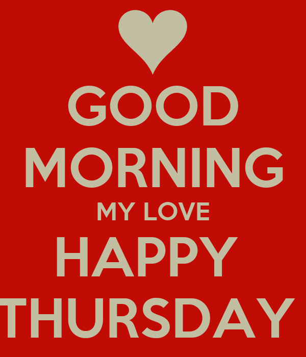 Good Morning Happy Thursday : Good morning my love happy thursday poster ruthy keep