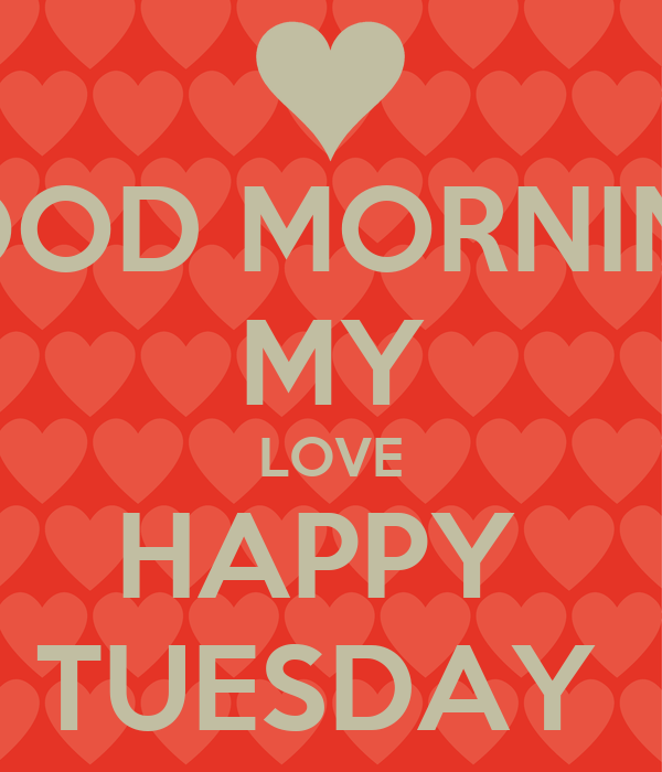 Good Morning My Love Happy Tuesday : Good morning my love happy tuesday poster mohika keep