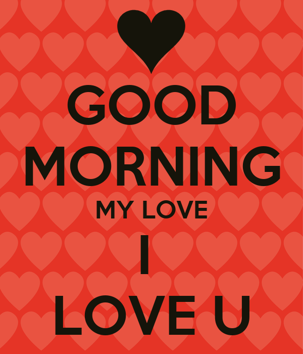 Love U Gud Morning Wallpaper : GOOD MORNING MY LOVE I LOVE U Poster STAR Keep calm-o-Matic