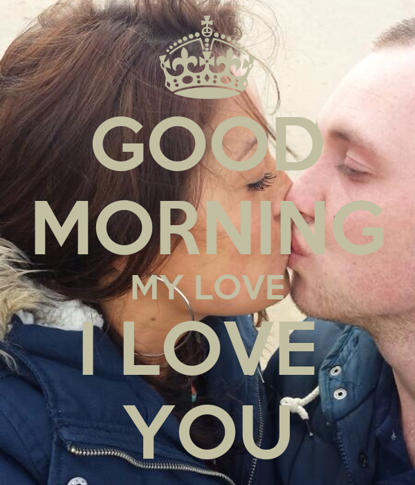 Good Morning My Love New Pic : Good morning my love i you keep calm and carry on