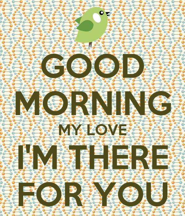 Good Morning My Love Im There For You Poster Nicolas Keep Calm