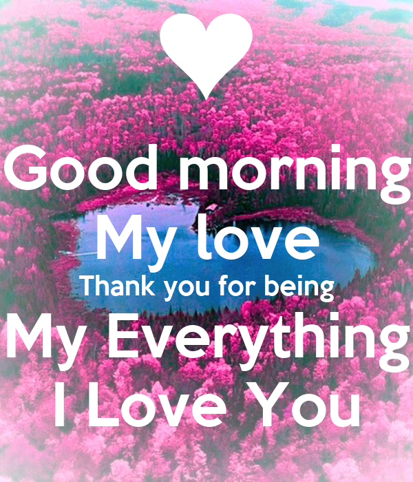 Good Morning My Love Lovingyou : Good morning my love thank you for being everything i