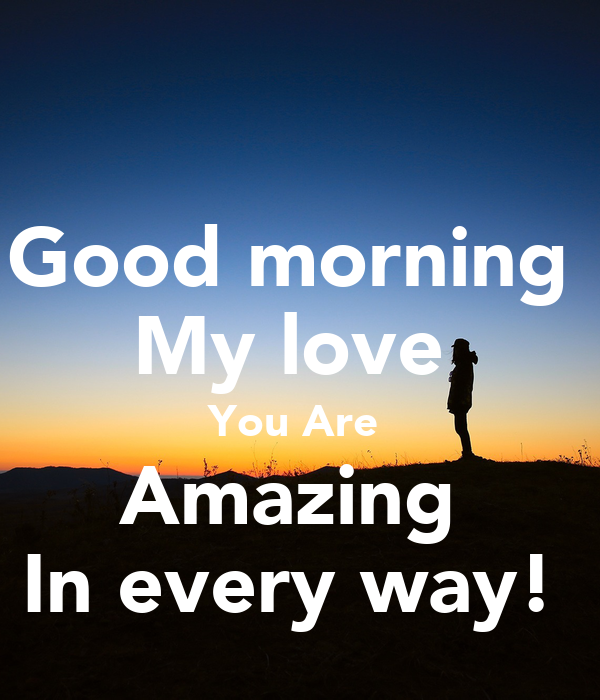Good Morning Meme Wife : Good morning my love you are amazing in every way poster