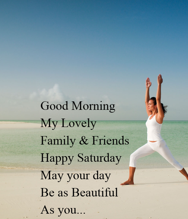 Good Morning My Lovely Family Friends Happy Saturday May Your Day