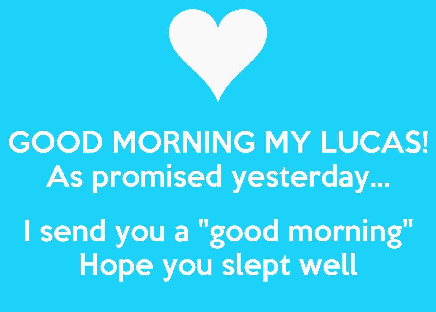 Good Morning My Love I Hope You Slept Well : Good morning my lucas as promised yesterday i send you