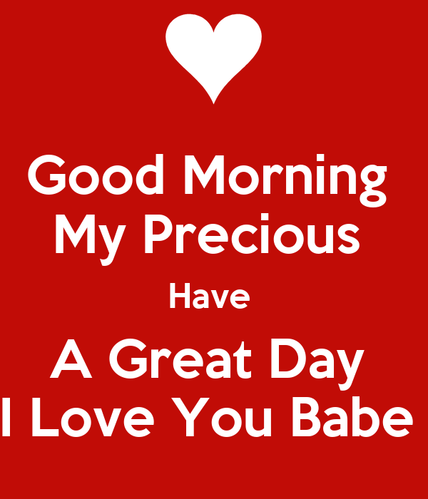 Good Morning Babe Love You : Good morning my precious have a great day i love you babe