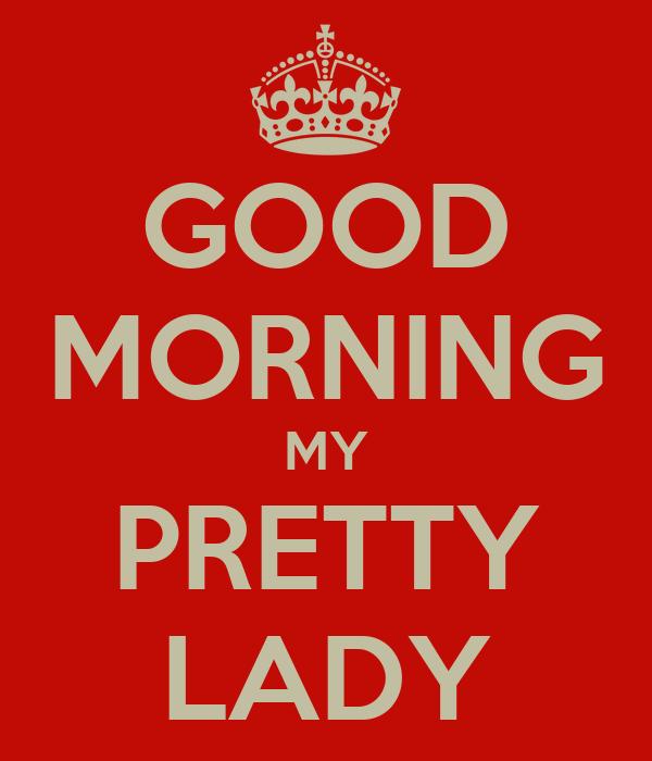 good morning my pretty lady