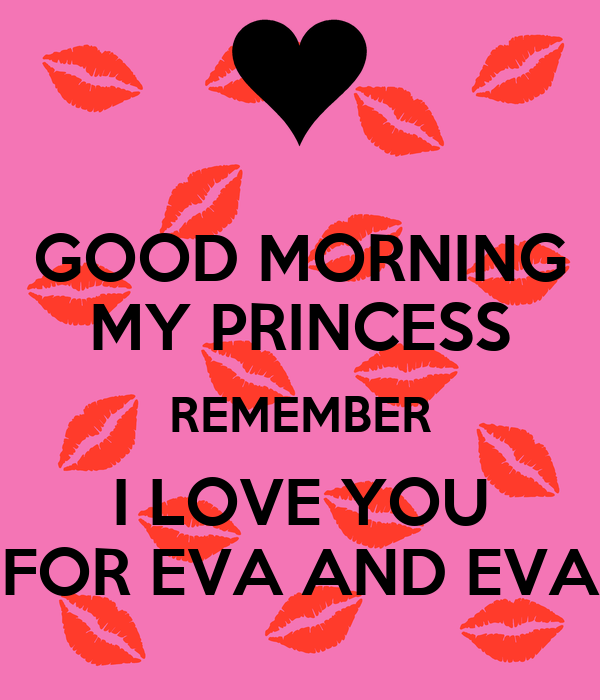 Keep Calm And Good Morning My Love : Good morning my princess remember i love you for eva and