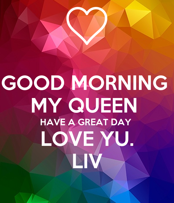 Good Morning My Love And Have A Nice Day : Good morning my queen have a great day love yu liv poster