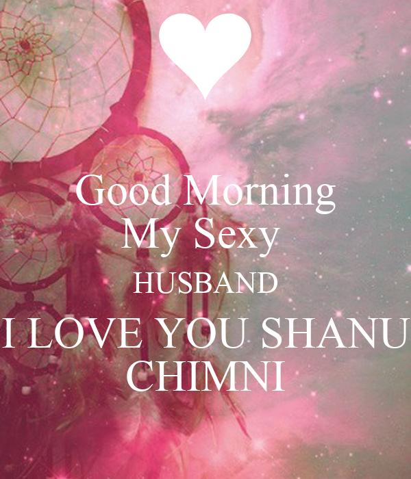 Good Morning My Lovely Husband : Good morning my sexy husband i love you shanu chimni