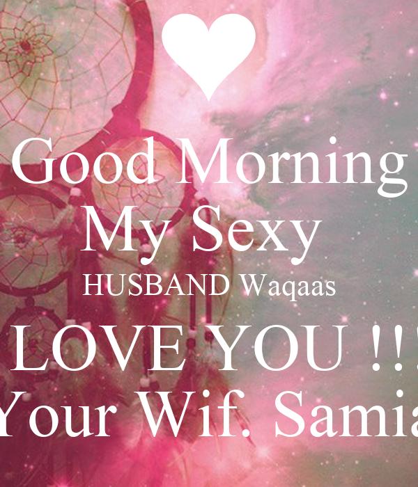 Good Morning Husband Love : Good morning my sexy husband waqaas i love you your